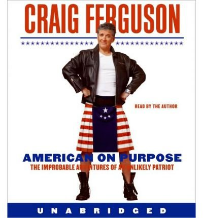 By Craig Ferguson American on Purpose CD: The Improbable Adventures of an Unlikely Patriot (Unabridged) [Audio CD] From HarperAudio