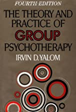The Theory and Practice of Group Psychotherapy by Irvin D. Yalom