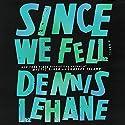 Since We Fell: A Novel Audiobook by Dennis Lehane Narrated by Julia Whelan