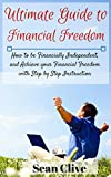 Ultimate Guide to Financial Freedom: How to be Financially Independent, and Achieve your Financial Freedom with Step by Step Instruction