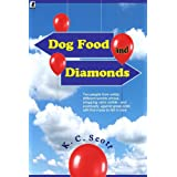 Dog Food and Diamonds:  A Romantic Comedy ~ K. C. Scott