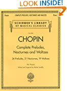 Chopin Complete Preludes, Nocturnes and Waltzes: Piano Solos (Schirmer's Library of Musical Classics)