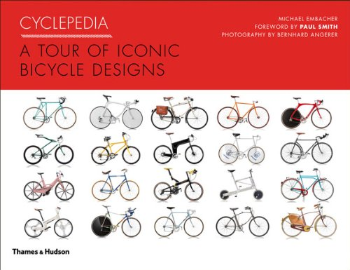 Cyclepedia: A Tour of Iconic Bicycle Designs. Michael Embacher