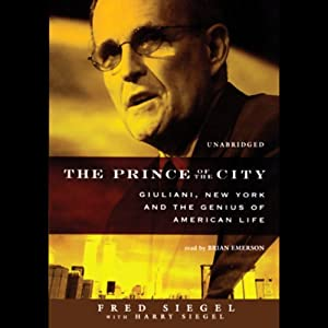 The Prince of the City: Giuliani, New York, and the Genius of American Life | [Fred Siegel]