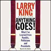 Anything Goes!: What I've Learned from Pundits, Politicians, and Presidents | [Larry King]