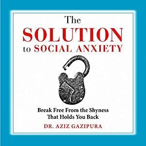 The Solution to Social Anxiety: Break Free from the Shyness That Holds You Back Hörbuch
