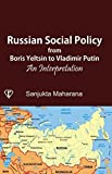 Russian Social Policy from Boris Yeltsin to Vladimir Putin: An Interpretation