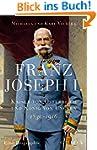 Franz Joseph I.: Kaiser von �sterreic...