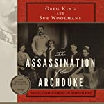 The Assassination of the Archduke: Sarajevo 1914 and the Romance That Changed the World | Greg King,Sue Woolmans