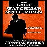 The Last Watchman Still Rides   Jonathan Watkins