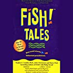Fish! Tales: Real-Life Stories to Help You Transform Your Workplace and Your Life | Stephen C. Lundin,John Christensen,Harry Paul,Philip Strand