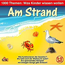 Am Strand (1000 Themen - Was Kinder wissen wollen) Hörspiel von Angela Lenz Gesprochen von: Angela Lenz