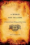 A World Not to Come: A History of Latino Writing and Print Culture