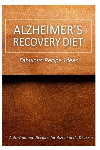 Alzheimer'S Recovery Diet - Fabulous Recipe Ideas: Easy Healthy Anti-Inflammatory Recipes For Alzheimer'S Recovery