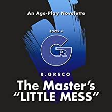 The Master's Little Mess: An Age-Play Novelette | Livre audio Auteur(s) : R. Greco Narrateur(s) : Jazmin Kensington
