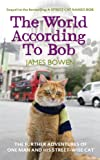 Book - The World According to Bob: The Further Adventures of One Man and His Street-wise Cat