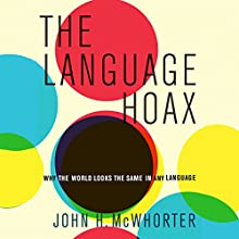 The Language Hoax: Why the World Looks the Same in Any Language (       UNABRIDGED) by John H. McWhorter Narrated by John McWhorter