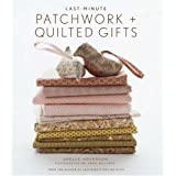 Last-minute Patchwork and Quilted Giftsby Joelle Hoverson
