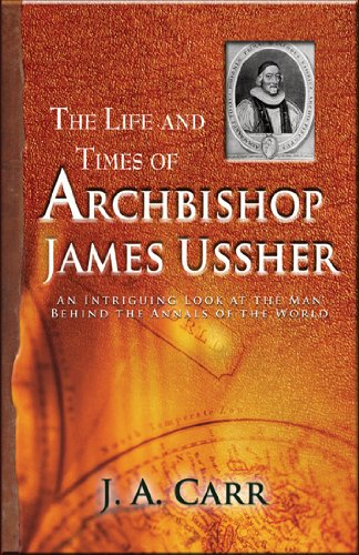 The Life and Times of Archbishop Ussher: An Intriguing Look at the Man Behind the Annals of the World PDF