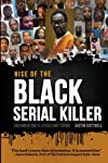 Rise of the Black Serial Killer