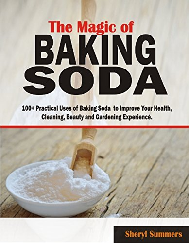 The Magic of Baking Soda: 100+ Practical Uses of Baking Soda to Improve Your Health, Cleaning, Beauty and Gardening Experience (Magic Of Baking Soda compare prices)