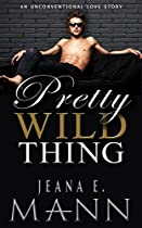 Pretty Wild Thing: An Unconventional Love Story (pretty Broken Book 4)