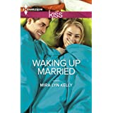 Waking Up Married (Harlequin KISS) ~ Mira Lyn Kelly