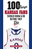 100 Things Kansas Fans Should Know & Do Before They Die (100 Things...Fans Should Know)