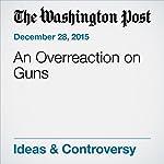 An Overreaction on Guns   Editorial Board