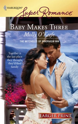Baby Makes Three (The Mitchells of Riverview Inn, Book 1) (Larger Print Harlequin Superromance, No 1460), Molly O'Keefe