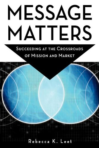 Message Matters: Succeeding at the Crossroads of Mission...