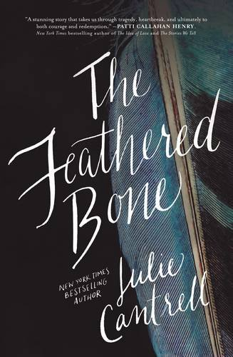 The Feathered Bone by Julie Cantrell ~ a novel