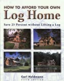 img - for How to Afford Your Own Log Home, 5th: Save 25 Percent without Lifting a Log (How to Afford a Log Home) book / textbook / text book
