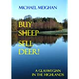 Buy Sheep Sell Deer: A Glaswegian in the Highlandsby Michael Meighan