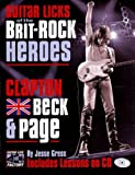 Jesse Gress Guitar Licks of the Brit-rock Heroes: Clapton, Beck and Page