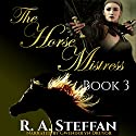 The Horse Mistress: Book 3 Audiobook by R. A. Steffan Narrated by Gwendolyn Druyor
