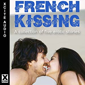 French Kissing: A Collection of Five Erotic Stories | [Antonia Adams (editor), Josie Jordan, Troy Seate, O'Neil De Noux, Victoria Blisse, Elizabeth Coldwell]