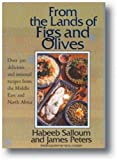 img - for From the Lands of Figs and Olives: Over 300 Delicious and Unusual Recipes from the Middle East and North Africa book / textbook / text book