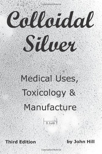 Colloidal Silver Medical Uses, Toxicology & Manufacture [Paperback]
