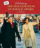 Celebrating the Inauguration of Barack Obama in Pictures (The Obama Family Photo Album)