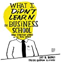 What I Didn't Learn in Business School: How Strategy Works in the Real World (       UNABRIDGED) by Jay Barney, Trish Clifford Narrated by Sean Pratt