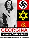 Holocaust Survivor Stories: Georgina: True Holocaust Survivor Stories from the Darkest Days of the Holocaust (Biographies and Memoirs Historical Europe Book 1) (English Edition)