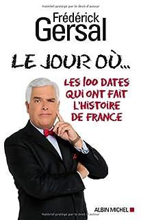Le jour où... : les 100 dates qui ont fait l'histoire de France, Gersal, Frédérick