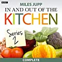 In and Out of the Kitchen: Series 2 Radio/TV Program by Miles Jupp Narrated by Miles Jupp, Justin Edwards, Ben Crow