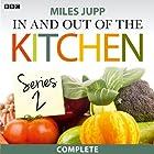 In and Out of the Kitchen: Series 2 Radio/TV von Miles Jupp Gesprochen von: Miles Jupp, Justin Edwards, Ben Crow