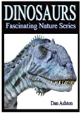 Dinosaurs - Kids Book About Dinosaurs - Learn About Dinosaurs And Enjoy Amazing Dinosaur Pictures! (Fascinating Nature Series)