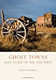 Ghost Towns: Lost Cities of the Old West (Shire USA)