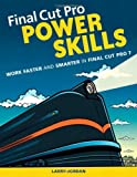 Final Cut Pro Power Skills: Work Faster and Smarter in Final Cut Pro 7