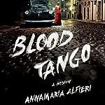 Blood Tango: A Mystery   Annamaria Alfieri