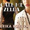 Call Me Zelda (       UNABRIDGED) by Erika Robuck Narrated by Amy Landon